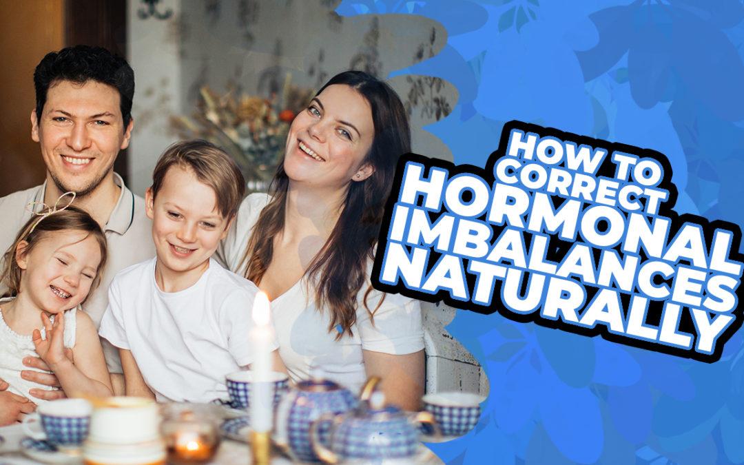 How To Correct Hormonal Imbalances Naturally