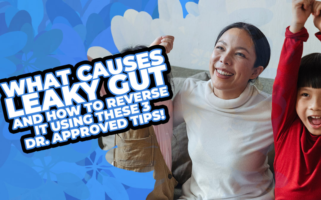 What Causes Leaky Gut and How To Reverse It Using These 3 Doctor Approved Tips!