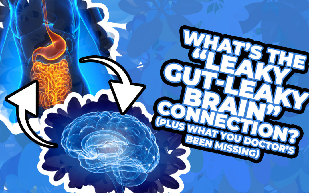 """What's the """"Leaky Gut-Leaky Brain"""" Connection? (PLUS what you Doctor's Been Missing)"""