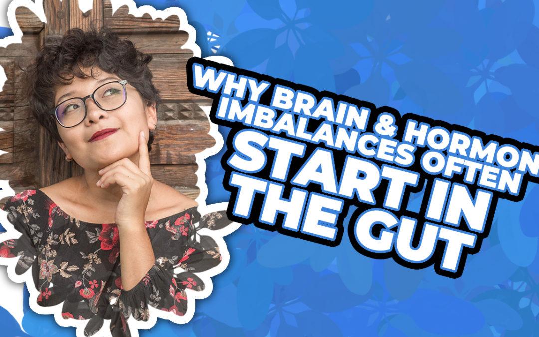 Why Brain & Hormone Imbalances Often Start In The Gut