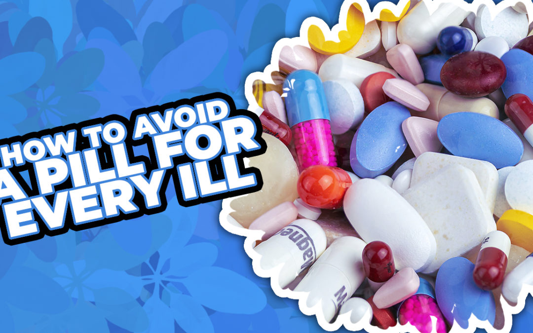How To Avoid A Pill For Every Ill